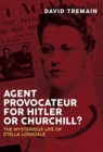 Agent Provocateur for Hitler or Churchill? : The Mysterious Life of Stella Lonsdale - Book