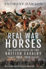 Real War Horses : The Experience of the British Cavalry, 1814-1914 - Book
