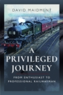 A Privileged Journey : From Enthusiast to Professional Railwayman - Book