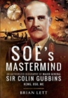 SOE's Mastermind : An Authorized Biography of Major General Sir Colin Gubbins KCMG, DSO, MC - Book