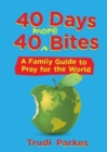 40 Days 40 More Bites : A Family Guide to Pray for the World - Book