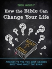 How the Bible Can Change Your Life : Answers to the Ten Most Common Questions about the Bible - Book
