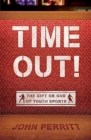 Time Out! : The gift or god of Youth Sports - Book