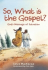 So, What Is the Gospel? : God's Message of Salvation - Book