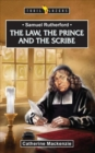 Samuel Rutherford : The Law, the Prince and the Scribe - Book