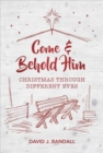 Come and Behold Him : Christmas Through Different Eyes - Book