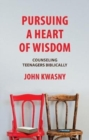 Pursuing a Heart of Wisdom : Counseling Teenagers Biblically - Book