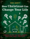 How Christmas Can Change Your Life : Answers to the Ten Most Common Questions about Christmas - Book