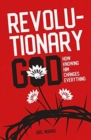 Revolutionary God : How Knowing Him Changes Everything - Book