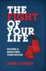 The Fight of Your Life : Facing and Resisting Temptation - Book