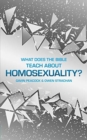 What Does the Bible Teach about Homosexuality? : A Short Book on Biblical Sexuality - Book