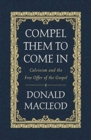 Compel Them to Come In : Calvinism and the Free Offer of the Gospel - Book