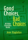Good Choices, Bad Choices : Bible Characters Decide - Book