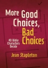 More Good Choices, Bad Choices : Bible Characters Decide - Book