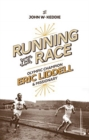 Running the Race : Eric Liddell - Olympic Champion and Missionary - Book