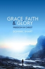 Grace, Faith and Glory : Freedom in Christ - Book