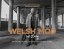 Welsh Mod: Our Story : Documenting the roots and the revival of the subculture in Wales - Book