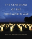 The Centenary of the First World War : How The Nation Remembered