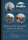 None Fragile and Resilient Cities on Water : Perspectives from Venice and Tokyo - eBook
