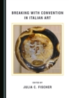 None Breaking with Convention in Italian Art - eBook