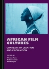 None African Film Cultures : Contexts of Creation and Circulation - eBook