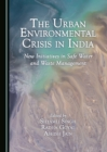 The Urban Environmental Crisis in India : New Initiatives in Safe Water and Waste Management - eBook