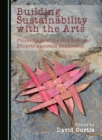 None Building Sustainability with the Arts : Proceedings of the 2nd National EcoArts Australis Conference - eBook