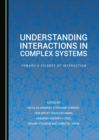 None Understanding Interactions in Complex Systems : Toward a Science of Interaction - eBook