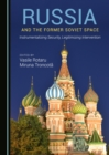 None Russia and the Former Soviet Space : Instrumentalizing Security, Legitimizing Intervention - eBook
