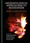 None Archaeological Approaches to Shamanism : Mind-Body, Nature, and Culture - eBook