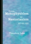 None From Monophysitism to Nestorianism : AD 431-681 - eBook