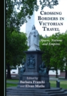 None Crossing Borders in Victorian Travel : Spaces, Nations and Empires - eBook