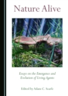 None Nature Alive : Essays on the Emergence and Evolution of Living Agents - eBook