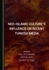 None Neo-Islamic Culture's Influence on Recent Turkish Media - eBook