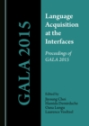 None Language Acquisition at the Interfaces : Proceedings of GALA 2015 - eBook