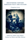 None Recovering History through Fact and Fiction : Forgotten Lives - eBook