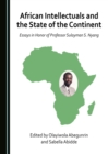 None African Intellectuals and the State of the Continent : Essays in Honor of Professor Sulayman S. Nyang - eBook