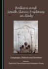 None Balkan and South Slavic Enclaves in Italy : Languages, Dialects and Identities - eBook