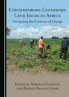 None Contemporary Customary Land Issues in Africa : Navigating the Contours of Change - eBook