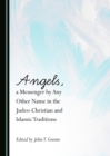 None Angels, a Messenger by Any Other Name in the Judeo-Christian and Islamic Traditions - eBook