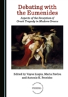 None Debating with the Eumenides : Aspects of the Reception of Greek Tragedy in Modern Greece - eBook