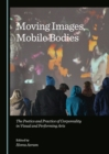 None Moving Images, Mobile Bodies : The Poetics and Practice of Corporeality in Visual and Performing Arts - eBook