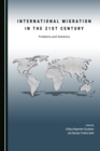 None International Migration in the 21st Century : Problems and Solutions - eBook