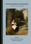 None Victorian Cultures of Liminality : Borders and Margins - eBook