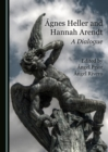 None Agnes Heller and Hannah Arendt : A Dialogue - eBook