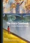 The Story Cookbook : Practical Recipes for Change - eBook