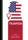 None Trumpism : The Politics of Gender in a Post-Propitious America - eBook