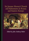 None Sir Jerome Horsey's Travels and Adventures in Russia and Eastern Europe - eBook