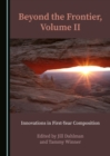 None Beyond the Frontier, Volume II : Innovations in First-Year Composition - eBook