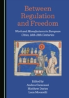 None Between Regulation and Freedom : Work and Manufactures in European Cities, 14th-18th Centuries - eBook